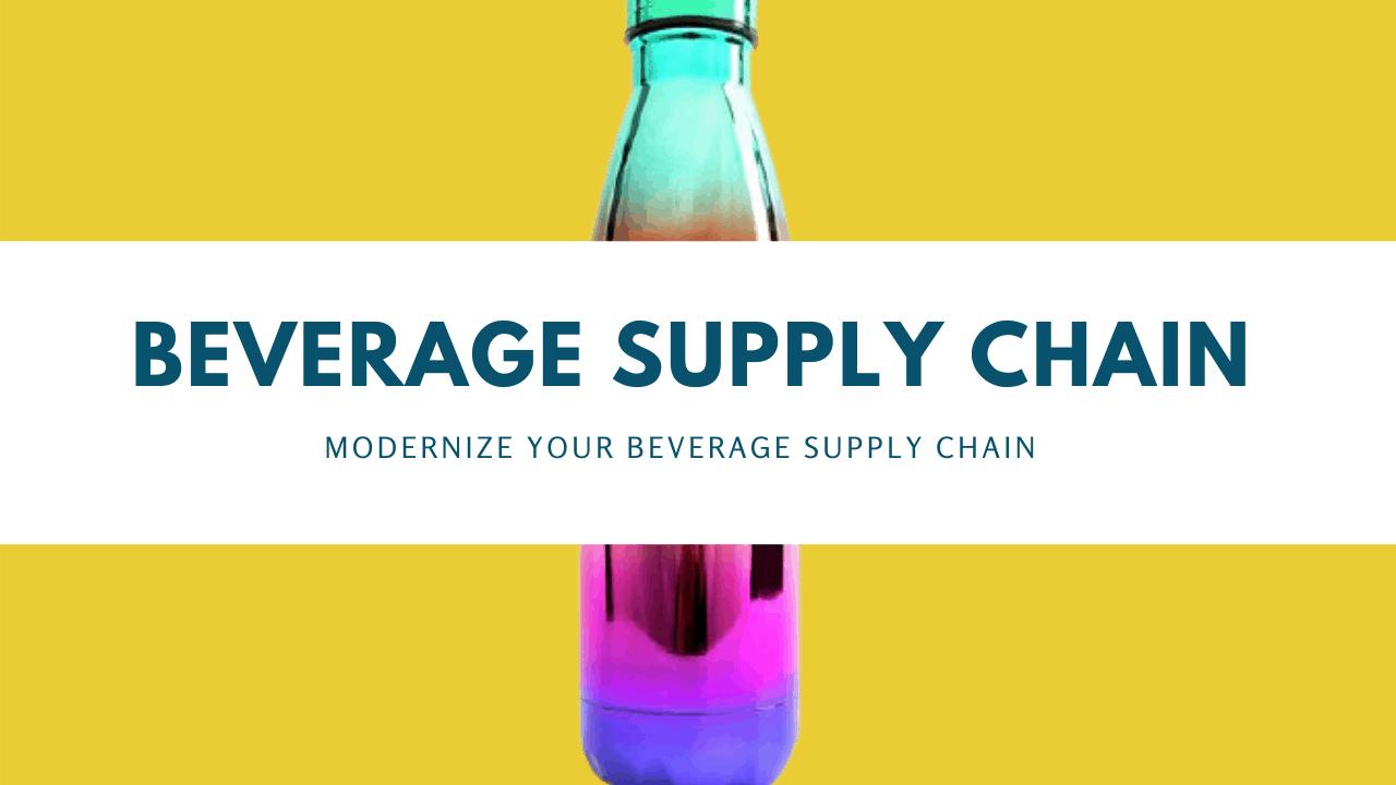 modernize your beverage supply chain